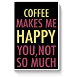 PosterGuy Posters (12X18 Inch) - Coffee Makes Me Happy, You Not So Much | Designed By: PosterGuy