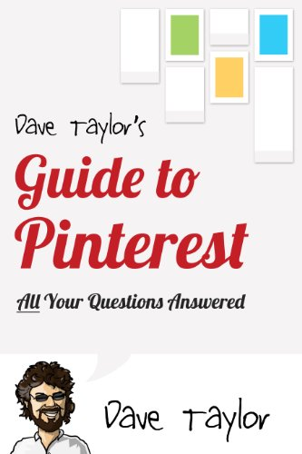 Dave Taylor's Guide to Pinterest | All Your Questions Answered (Dave Taylor's Guides)