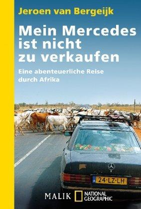 Mein Mercedes ist nicht zu verkaufen: Eine abenteuerliche Reise durch Afrika