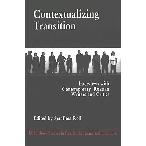 Contextualizing Transition: Interviews With Contemporary Russian Writers and Cri