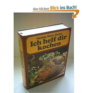 Ich helf dir kochen: Amazon.de: Hedwig Maria Stuber: Bücher