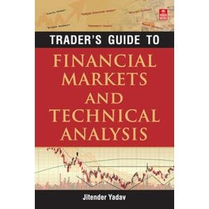 Trader  s Guide to Financial Markets and Technical Analysis by Yadav, Jitender