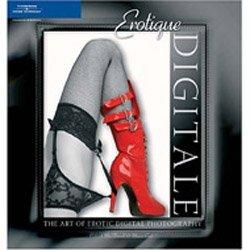 Erotique Digitale: The Art of Erotic Digital Photography
