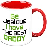 Fathers Day Gift - HomeSoGood Be Jealous I Have The Best Daddy White Ceramic Coffee Mug - 325 Ml