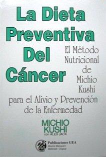 La dieta preventiva del cáncer. EL método Nutricional de Michio Kuchi para el Alivio y Prevención de la Enfermedad.