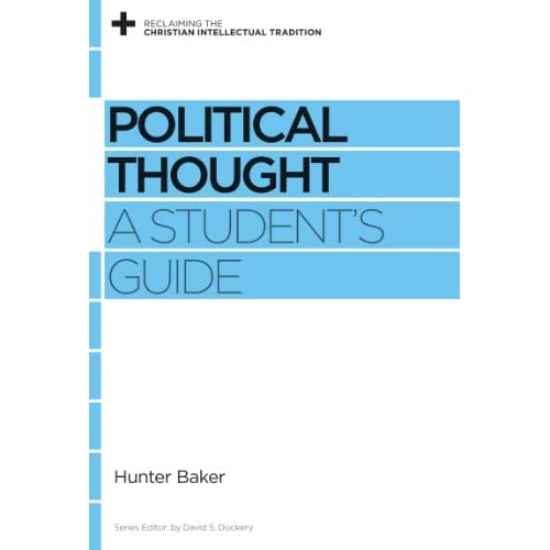 Political Thought: A Student's Guide Baker, Hunter/ Dockery, David S. (Editor)