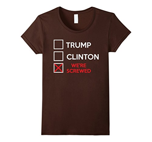 Trump and Clinton Halloween Costumes - Choose Edgy or Funny - Women's Trumps Clinton We're Screwed 2016 Shirt Brown