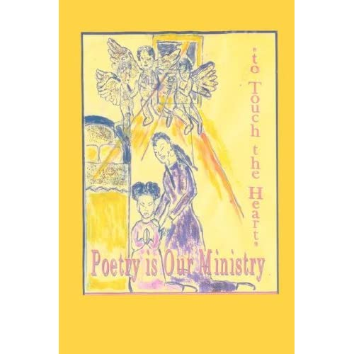 Poetry Is Our Ministry to Touch the Heart Ballard, Anelda Lukesia/ Scott, Jean A