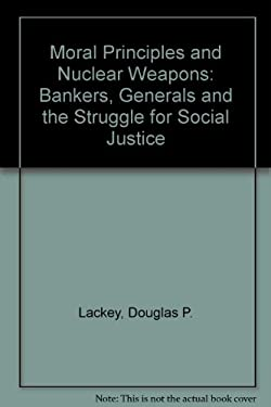 Moral Principles and Nuclear Weapons by Lackey, Douglas P.