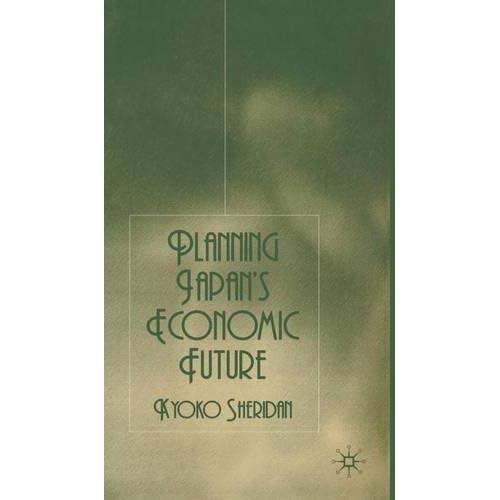 Planning Japan's Economic Future Sheridan, Kyoko