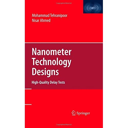 Nanometer Technology Designs: High Quality Delay Tests Tehranipoor, Mohammad/ Ah