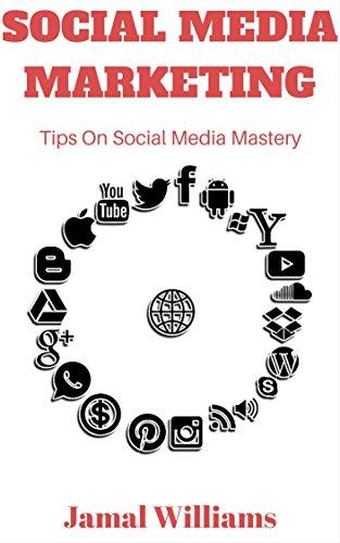 Social Media Marketing: Tips On Social Media Mastery: (Twitter, Instagram, Facebook, Youtube, Pinterest, LinkedIn)