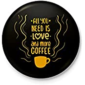 All You Need Is Love And Coffee - Typographic Badge - With Safety Pin Back
