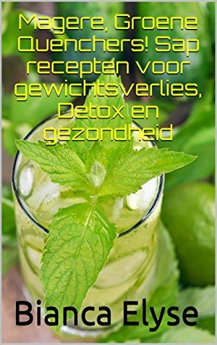 Download Magere, Groene Quenchers! Sap recepten voor gewichtsverlies, Detox en gezondheid (Dutch Edition) Pdf