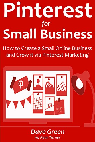 Pinterest for Small Business (Social Marketing Newbie Training for 2016): How to Create a Small Online Business and Grow it via Pinterest Marketing