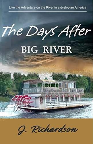 Will the river defeat them … or be their savior?  J. Richardson's dystopian adventure The Days After (Big River)