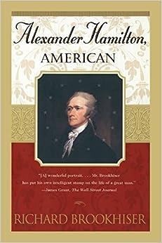 Alexander Hamilton, American: Richard Brookhiser