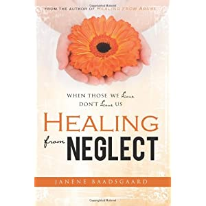 Learn more about the book, Healing from Neglect: When Those We Love Don't Love Us