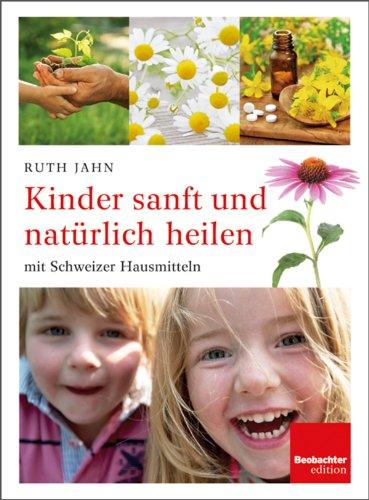 Download Kinder sanft und natürlich heilen: mit Schweizer Hausmitteln (German Edition) Pdf