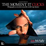 Moment It Clicks, The: Photography secrets from one of the world's top shooters (Voices That Matter)