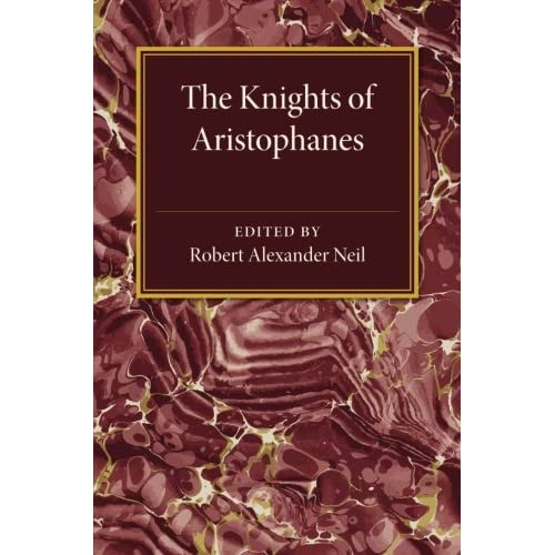 The Knights of Aristophanes Edited by Robert Alexander Neil