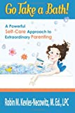 Go Take a Bath!: A Powerful Self-Care Approach to Extraordinary Parenting