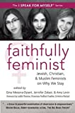 Faithfully Feminist: Jewish, Christian, and Muslim Feminists on Why We Stay (I SPEAK FOR MYSELF)