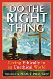 Do the Right Thing: Living Ethically in an Unethical World