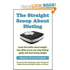 The Straight Scoop About Dieting: Learn the truths about weight-loss diets so you can stop feeling guilty and start losing weight