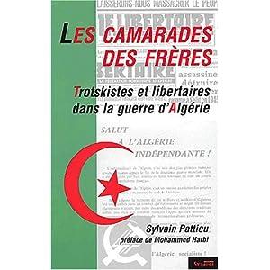 Les Camarades des frères : Trotskistes et libertaires dans la guerre d'Algérie