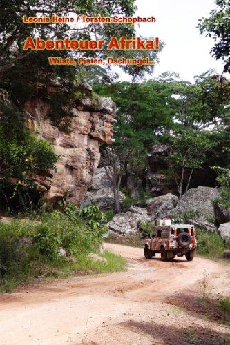 Abenteuer Afrika!: Wüste, Pisten, Dschungel …