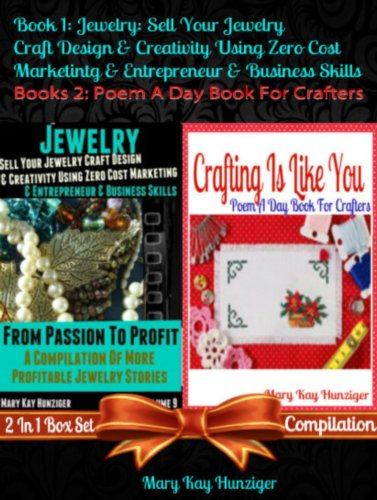 Jewelry: Sell Jewelry Crafts & Creativity – Zero Cost Jewelry Marketing & Business Skills (Crafts Guide Beyond Etsy & Pinterest – 350+ Craft Resources) + Crafting Is Like You (Craft Poem A Day Book)