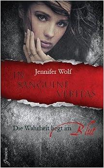 In sanguine veritas: Die Wahrheit liegt im Blut (Jennifer Wolf)