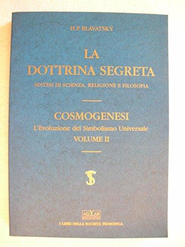 La dottrina segreta. Sintesi di scienza, religione e filosofia, cosmogenesi, l'evoluzione del...