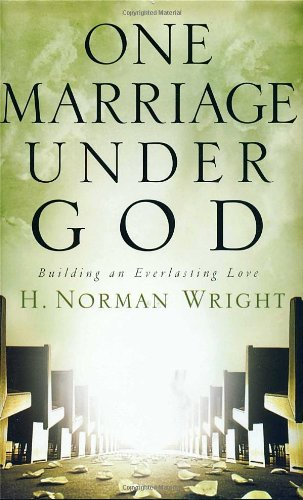 USED (GD) One Marriage Under God: Building an Everlasting Love by H. Norman Wrig