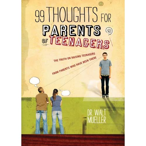 99 Thoughts for Parents of Teenagers: The Truth on Raising Teenagers from Parent