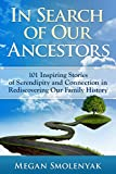 In Search of Our Ancestors: 101 Inspiring Stories of Serendipity and Connection