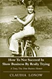 How To Not Succeed In Show Business By Really Trying (Kindle Single)