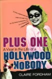 Plus One : A Year in the Life of a Hollywood Nobody