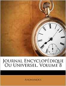 Journal Encyclopédique Ou Universel, Volume 8: Anonymous
