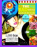 The Big Bad Sexy Cookbook: 1,000 Recipes to Become Your Family's Own Celebrity Chef with Comfort Food, Fusion Creations and Fine Gourmet Delicacies