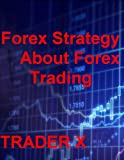 Forex Strategy Secrets : About Forex Trading Underground Tricks Turning You Millionaire Traders Favorite