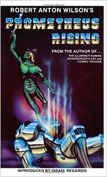 Prometheus Rising: Robert Anton Wilson, Israel Regardie
