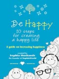 Be Happy: 10 steps to increasing happiness