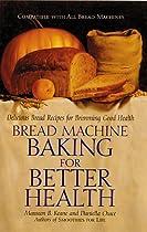 Bread Machine Baking for Better Health