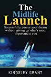The Midlife Launch: Successfully pursue your dream without giving up what's most important to you