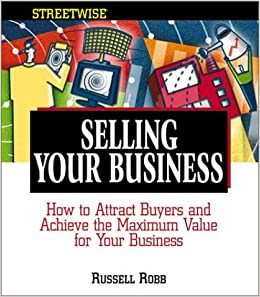 Streetwise Selling Your Business: How to Attract Buyers