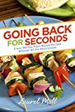 Going Back for Seconds: Crave-Worthy Plant-Based Recipes Without All the Restrictions