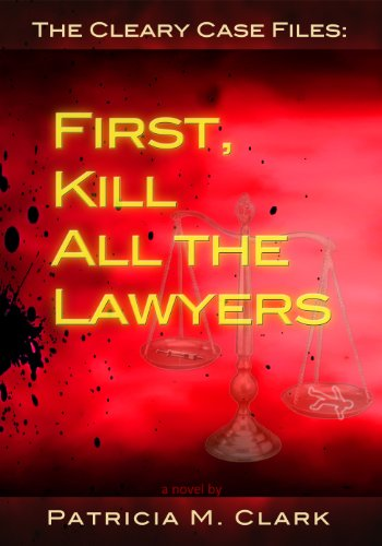It's true what Shakespeare wrote about killing lawyers being a good start…  Delve into Patricia Clark's great mystery First, Kill All The Lawyers (The Cleary Case Files Book 1) – Just 99 cents!