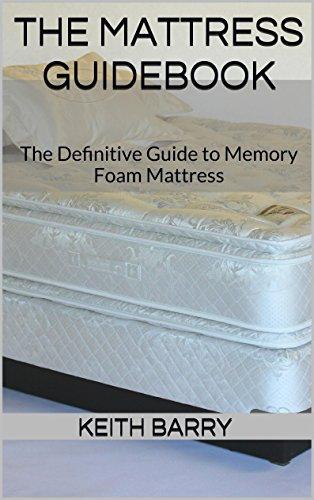 The Mattress Guidebook: The Definitive Guide to Memory Foam Mattress